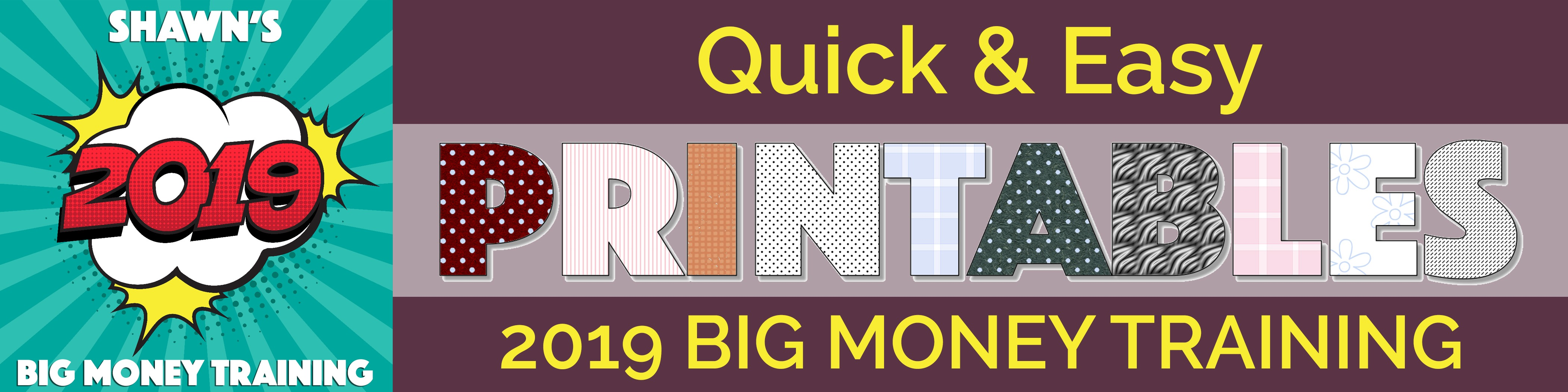 Quick & Easy Printables 2019 BIG MONEY TRAINING Presented by Shawn Hansen